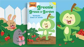 Greenie Grows a Garden —Verdecito Cultiva un Jardín